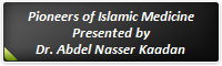Pioneers of Islamic Medicine  Presented by  Dr. Abdel Nasser Kaadan